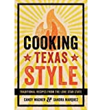 img - for { [ COOKING TEXAS STYLE: TRADITIONAL RECIPES FROM THE LONE STAR STATE ] } Wagner, Candy ( AUTHOR ) Feb-01-2013 Paperback book / textbook / text book