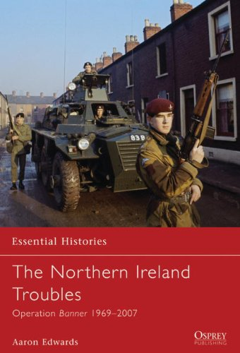 The Northern Ireland Troubles: Operation Banner 1969-2007 (Essential Histories)