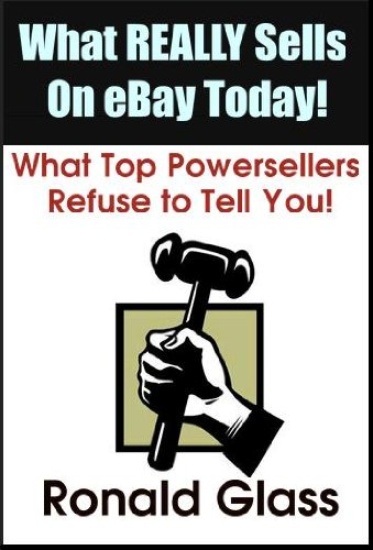What Really Sells on eBay Today: What Top Powersellers Refuse to Tell You!