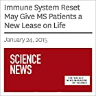 Immune System Reset May Give MS Patients a New Lease on Life Other von Nathan Seppa Gesprochen von: Mark Moran