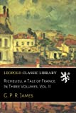 img - for Richelieu, a Tale of France. In Three Volumes, Vol. II book / textbook / text book