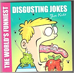 The World's Funniest: Disgusting Jokes - For Kids Paperback – May 24