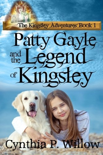 Book: Patty Gayle and the Legend of Kingsley by Cynthia P. Willow