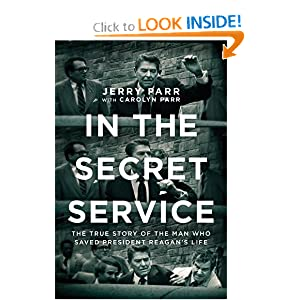 In the Secret Service: The True Story of the Man Who Saved President Reagan's Life by Jerry Parr and Carolyn Parr
