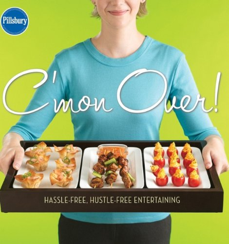 C'mon Over! Hassle-Free, Hustle-Free Entertaining (Pillsbury Cooking)