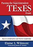 img - for Passing the Superintendent TExES Exam: Keys to Certification and District Leadership by Barbara (Elaine) L. (Litchfield) Wilmore (2009-11-24) book / textbook / text book