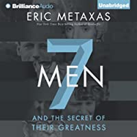 Seven Men: And the Secret of Their Greatness (       UNABRIDGED) by Eric Metaxas Narrated by Tom Parks