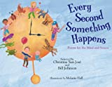 img - for Every Second Something Happens: Poems for the Mind and Senses book / textbook / text book