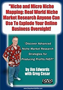 """""""Niche and Micro Niche Mapping: Real World Niche Market Research Anyone Can Use To Explode Your Online Business Overnight!"""""""