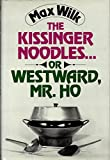The Kissinger Noodles ... or Westward, Mr. Ho (039308728X) by Wilk, Max