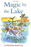Magic by the Lake (Edward Eager's Tales of Magic) (0152020772) by Eager, Edward