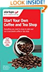 Start Your Own Coffee and Tea Shop: H...