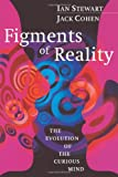 Figments of Reality: The Evolution of the Curious Mind (0521663830) by Stewart, Ian