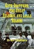 img - for Kate Chatters, the Great Selbinis, and Lalla Selbini book / textbook / text book