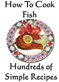 How to Cook Fish; Hundreds of Simple Recipes