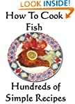 How to Cook Fish; Hundreds of Simple...