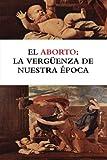 img - for El aborto: la verg enza de nuestra  poca (Spanish Edition) book / textbook / text book