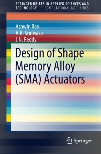 Design of Shape Memory Alloy (SMA) Actuators (SpringerBriefs in Applied Sciences and Technology) PDF
