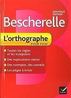 Bescherelle L'orthographe pour tous: Ouvrage de référence sur l'orthographe française