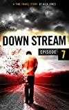 Downstream - Episode 7: A time travel story