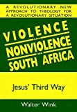 Violence and Nonviolence in South Africa: Jesus' Third Way (0865711178) by Wink, Walter