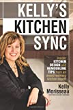 Kelly's Kitchen Sync: Insider Kitchen Design and Remodeling Tips from an award-winning expert