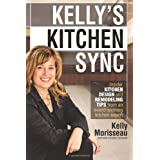 Kelly's Kitchen Sync: Insider Kitchen Design and Remodeling Tips from an Award-Winning Kitchen Expertby Kelly Morisseau