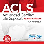 Advanced Cardiac Life Support (ACLS) Provider Handbook | Dr. Karl Disque