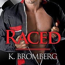 Raced: Driven Series, Book 4 | Livre audio Auteur(s) : K. Bromberg Narrateur(s) : Sean Crisden, Tatiana Sokolov