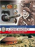 Hommes et ouvrages de la Ligne Maginot
