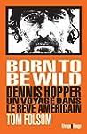 Born to Be Wild : Dennis Hopper, un v...
