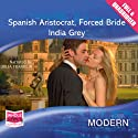 Spanish Aristocrat, Forced Bride Audiobook by India Grey Narrated by Julia Franklin