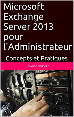 Microsoft Exchange Server 2013 pour l'Administrateur: Concepts et Pratiques