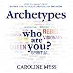 Archetypes: Who Are You? | Caroline Myss