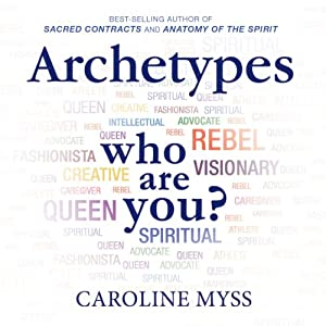 Archetypes: Who Are You? | [Caroline Myss]
