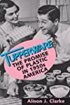 Tupperware: The Promise of Plastic in...