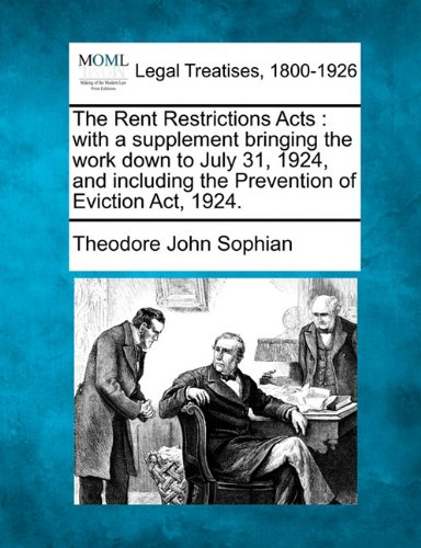 The Rent Restrictions Acts: With A Supplement Bringing The Work Down To July 31, 1924, And Including The Prevention Of Eviction Act, 1924.
