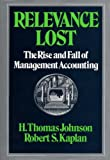 Relevance Lost: The Rise and Fall of Management Accounting (0875841384) by H. Thomas Johnson