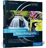 Naturfotografie. Die große Fotoschule (Galileo Design)