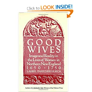 Good Wives: Image and Reality in the Lives of Women in Northern New England, 1650-1750 by