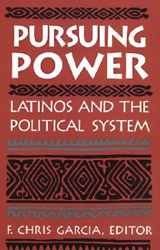 Pursuing Power: Latinos and the Political System