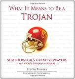 What It Means to Be a Trojan: Southern Cals Greatest Players Talk About Trojan Football