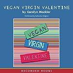 Vegan, Virgin, Valentine | Carolyn Mackler