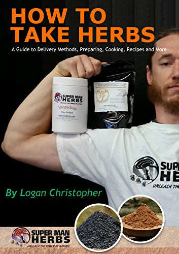 Free Kindle Book : How to Take Herbs: A Guide to Delivery Methods, Preparing, Cooking, Recipes and More