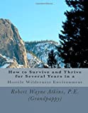 How to Survive and Thrive for Several Years in a Hostile Wilderness Environment