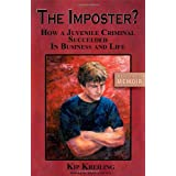 The Imposter - How a Juvenile Criminal Succeeded in Business and Life ~ Kip Kreiling