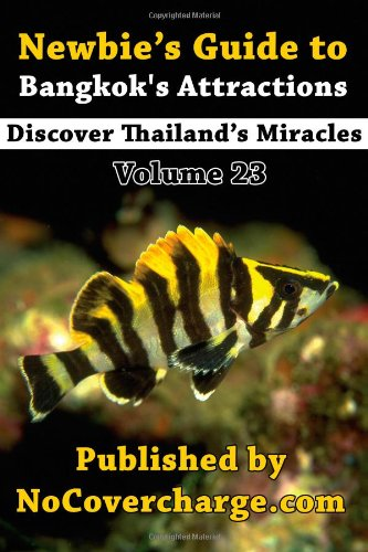 Newbie's Guide to Bangkok's Attractions: Discover Thailand's Miracles Volume 23
