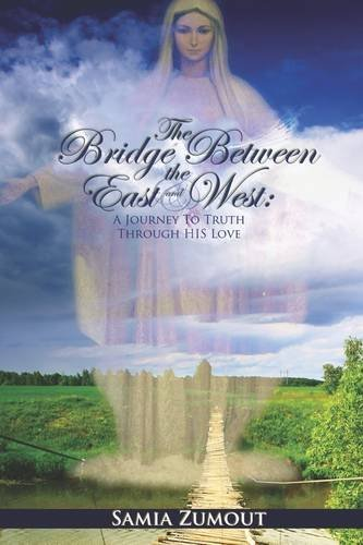 THE BRIDGE BETWEEN THE EAST AND WEST: A Journey to Truth through His Love by Samia Mary Zumout (2009-02-28)