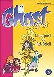 echange, troc Sophie Marvaud - Ghost Secret, Tome 5 : La surprise du Roi-Soleil