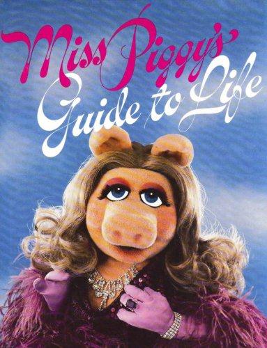 Miss Piggy's Guide to Life, Beard, Henry; Henson Associates
